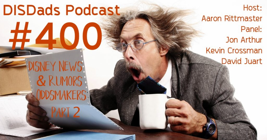 DISDads Podcast Episode 400 - Disney News and Rumors Oddsmakers, Part 2