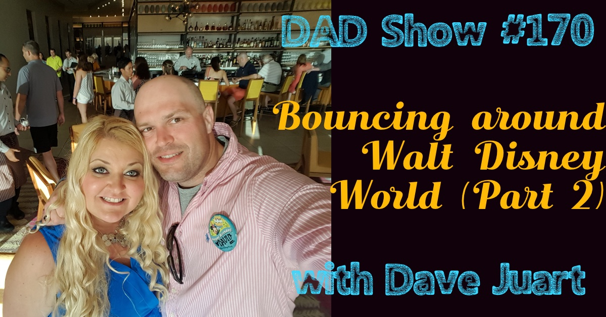 DAD Show #170 - Bouncing Around Walt Disney World with Dave Juart (Part 2)
