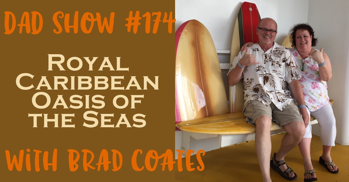 DAD Show #174 - Royal Caribbean Oasis of the Seas with Brad Coates