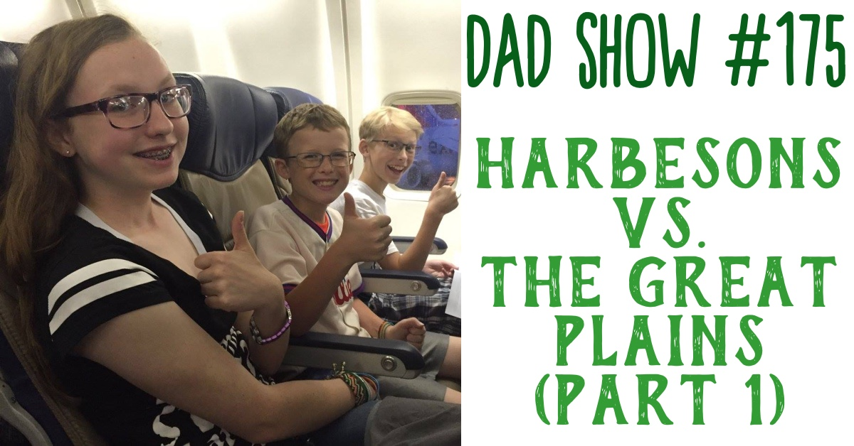 DAD Show #175 - Harbesons vs. the Great Plains