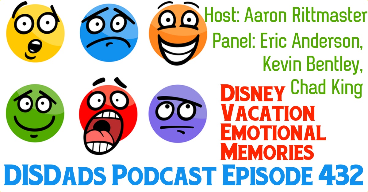 DISDads Podcast Episode 432 - Disney Vacation Emotional Memories