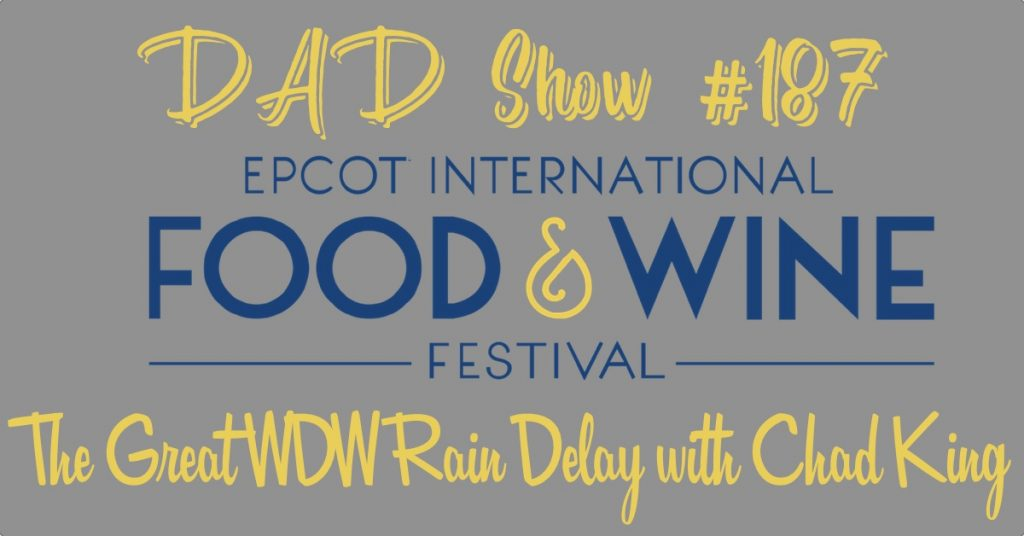 DAD Show #187 - WDW Rain Delay with Chad King