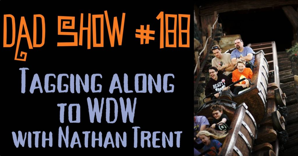 DAD Show #188 - Tagging Along to WDW with Nathan Trent