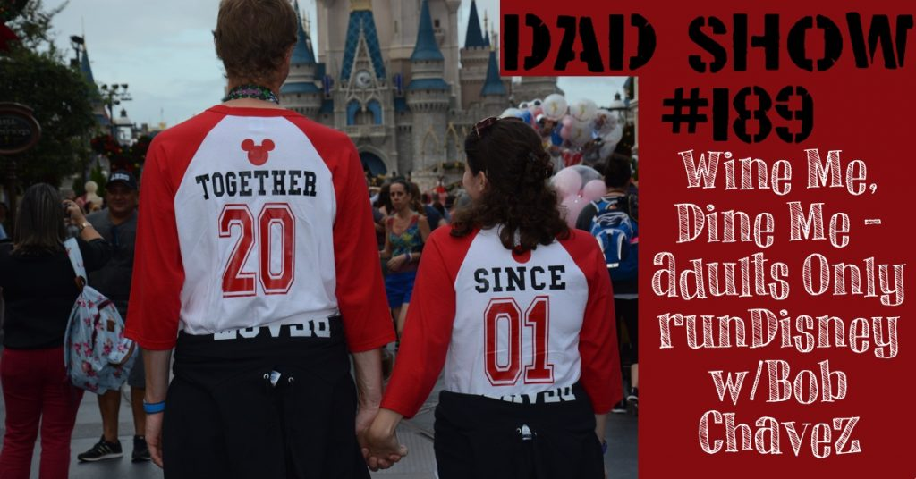 DAD Show #189 - Wine Me, Dine Me: Adults-Only runDisney with Bob Chavez