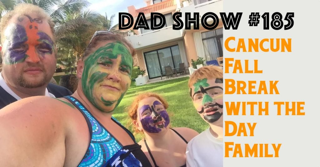 DAD Show 185 - Cancun Fall Break with the Day Family