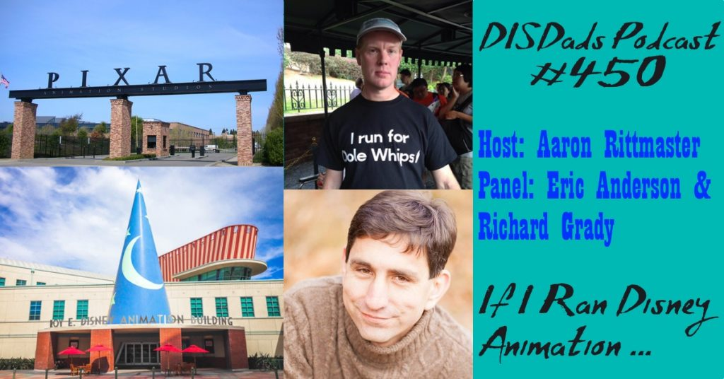 DISDads Podcast Episode 450 - If I Ran Disney Animation ...  with Erica Anderson and Richard Grady