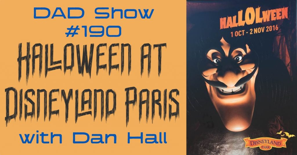 DAD Show #190 - Halloween at Disneyland Paris with Dan Hall