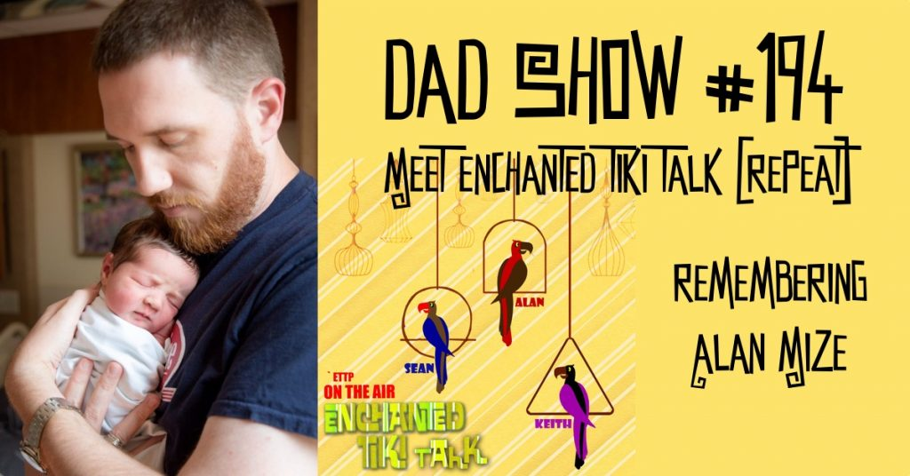 DAD Show #194 - Meet Enchanted Tiki Talk Podcast (Repeat) - Remembering Alan Mize