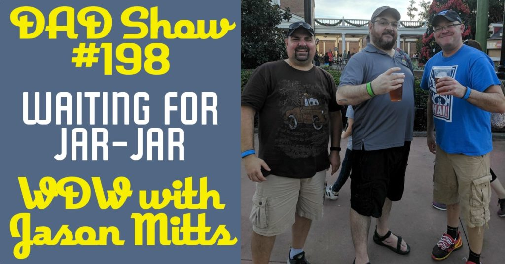 DAD Show #198 - Waiting for Jar-Jar: WDW with Jason Mitts