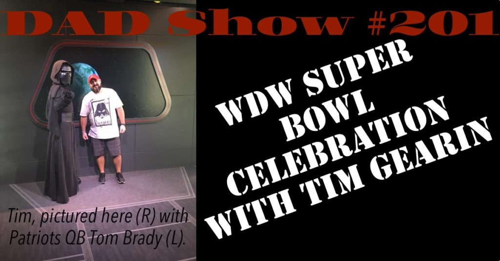 DAD Show #201 - WDW Super Bowl Celebration with Tim Gearin