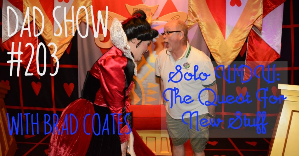 DAD Show #203 - Solo WDW: The Quest for New Stuff with Brad Coates