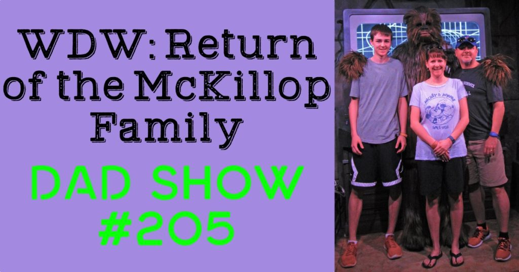 DAD Show #205 - WDW: Return of the McKillop Family