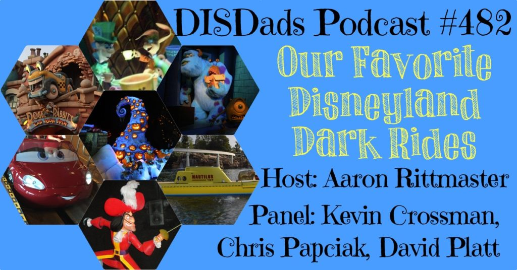 DISDads Podcast #482, Our Favorite Disneyland Dark Rides with Kevin Crossman, Chris Papciak, and David Platt, and host Aaron Rittmaster.
