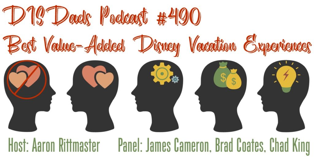 DISDads Podcast Episode 490 - Best Value-Added Disney Vacation Experiences with Host: Aaron Rittmaster and Panel: James Cameron, Brad Coates and Chad King