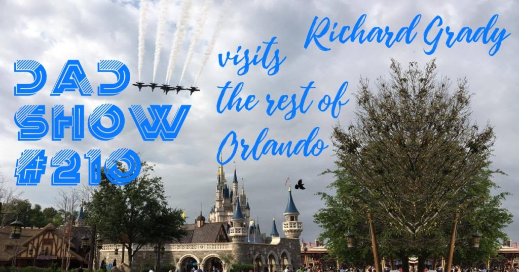 DAD Show #210 - Richard Grady Visits the Rest of Orlando