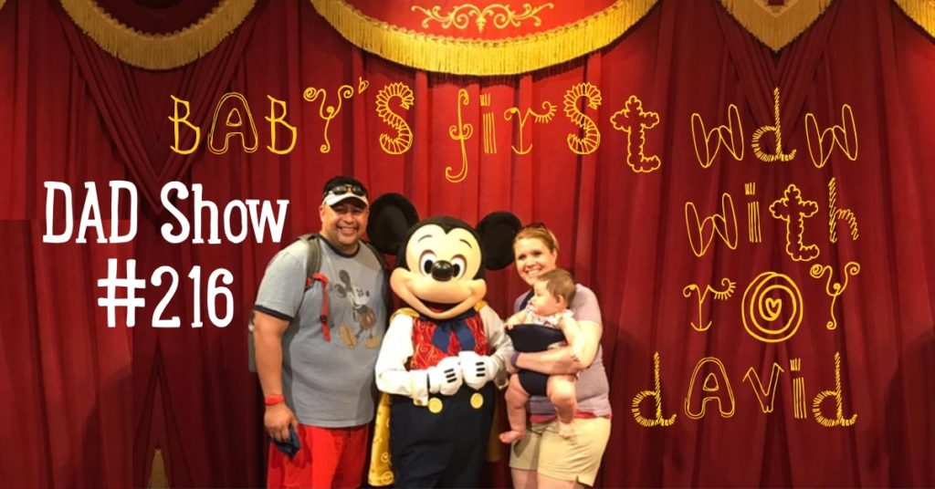 DAD Show #216 - Baby's First WDW with Roy David and host Aaron Rittmaster