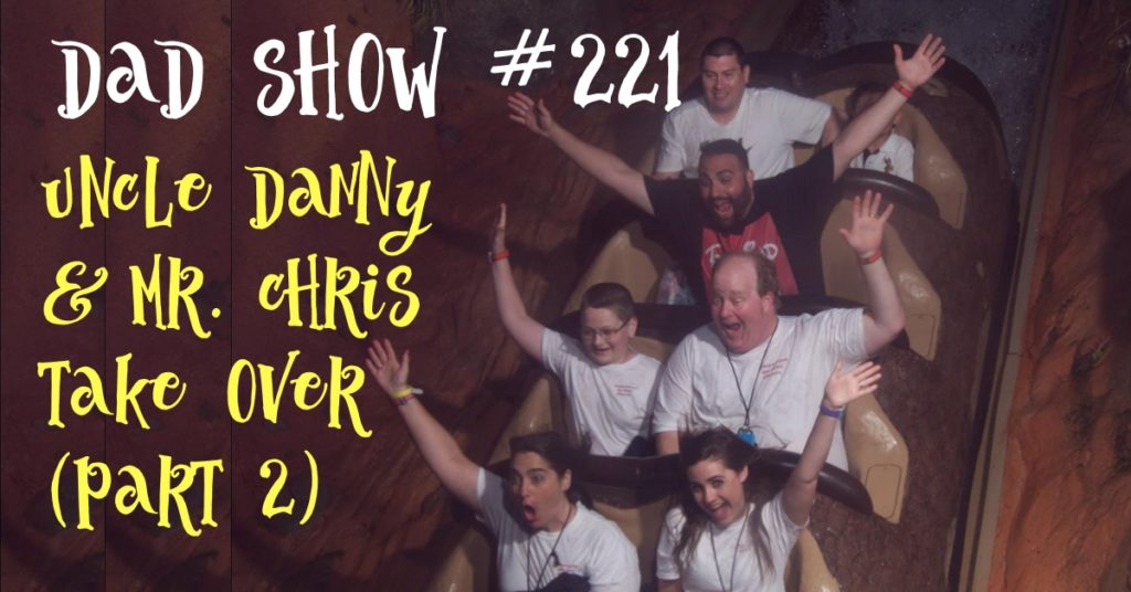 DAD Show #221 - Uncle Danny & Mr. Chris Take Over (Part 2)