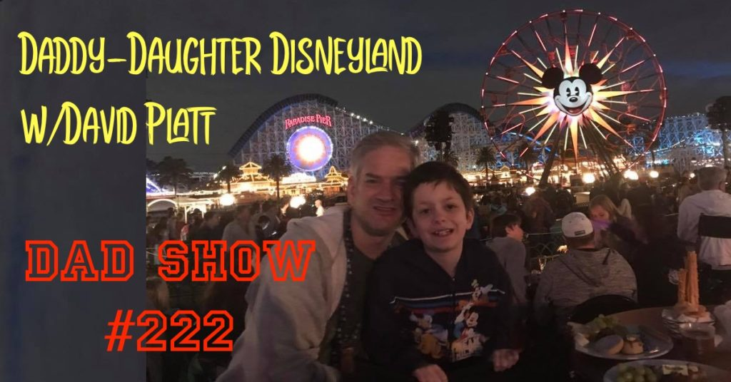 DAD Show #222 - Daddy-Daughter Disneyland w/David Platt and Host Aaron Rittmaster
