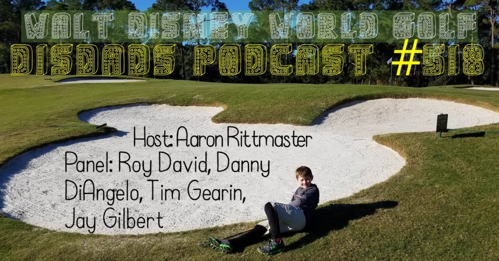 DISDads Podcast 518 - Walt Disney World Golf - Host: Aaron Rittmaster; Panel: Roy David, Danny DiAngelo, Tim Gearin, Jay Gilbert