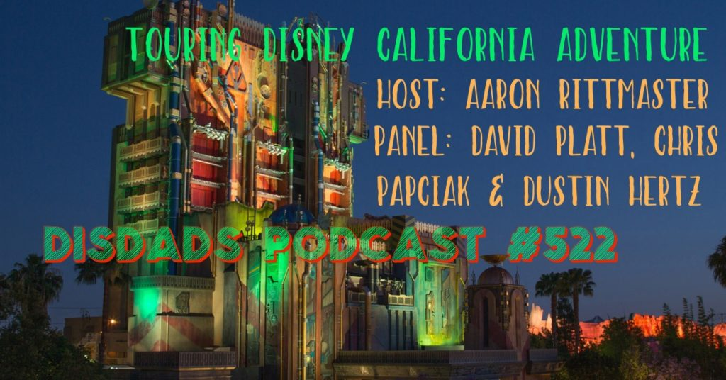DISDads Podcast 522 - Touring Disney California Adventure with Aaron Rittmaster, David Platt, Chris Papciak and Dustin Hertz