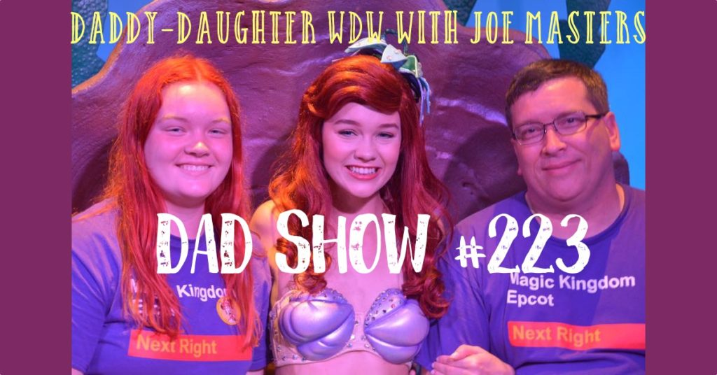 DAD Show 223 - Daddy-Daughter WDW with Joe Masters