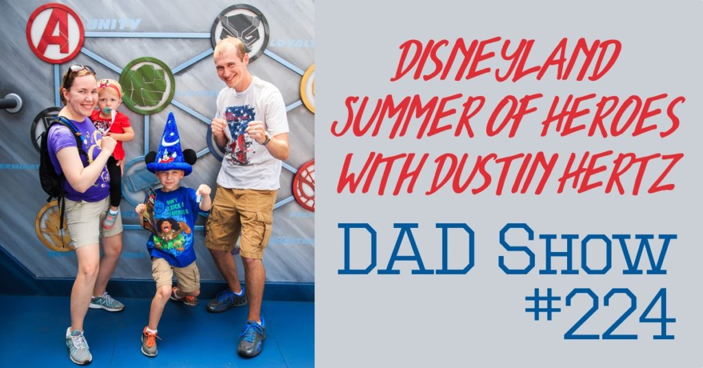 DAD Show #224 - Host Aaron Rittmaster talks to Dustin Hertz about his family's Disneyland Summer of Heroes vacation