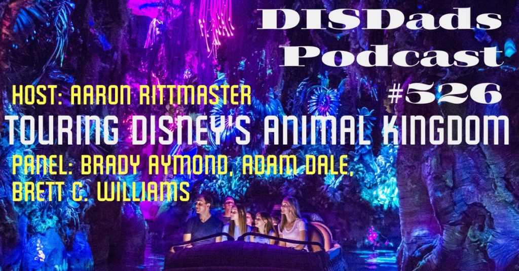 Episode 526 - Touring Disney's Animal Kingdom with Aaron Rittmaster, Brady Aymond, Adam Dale, Brett C. Williams