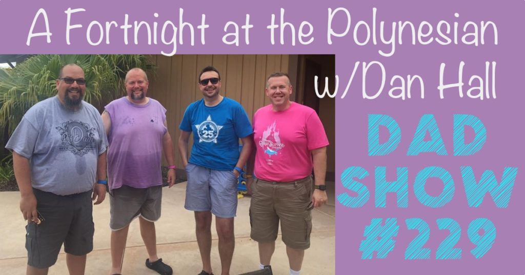 DAD Show #229 - A Fortnight at the Polynesian w/Dan Hall