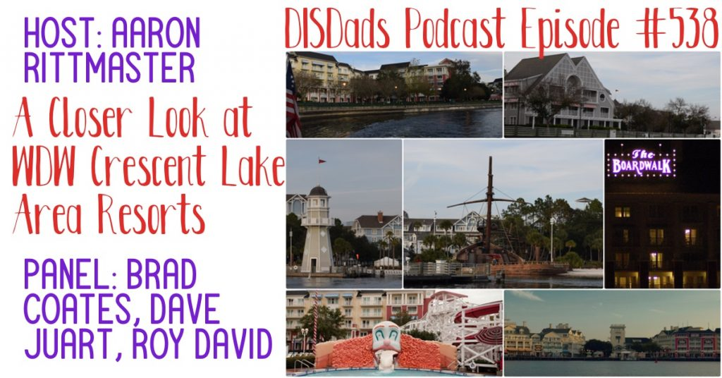 Brad Coates, Dave Juart, and Roy David take A Closer Look at WDW Crescent Lake Area Resorts with Host Aaron Rittmaster