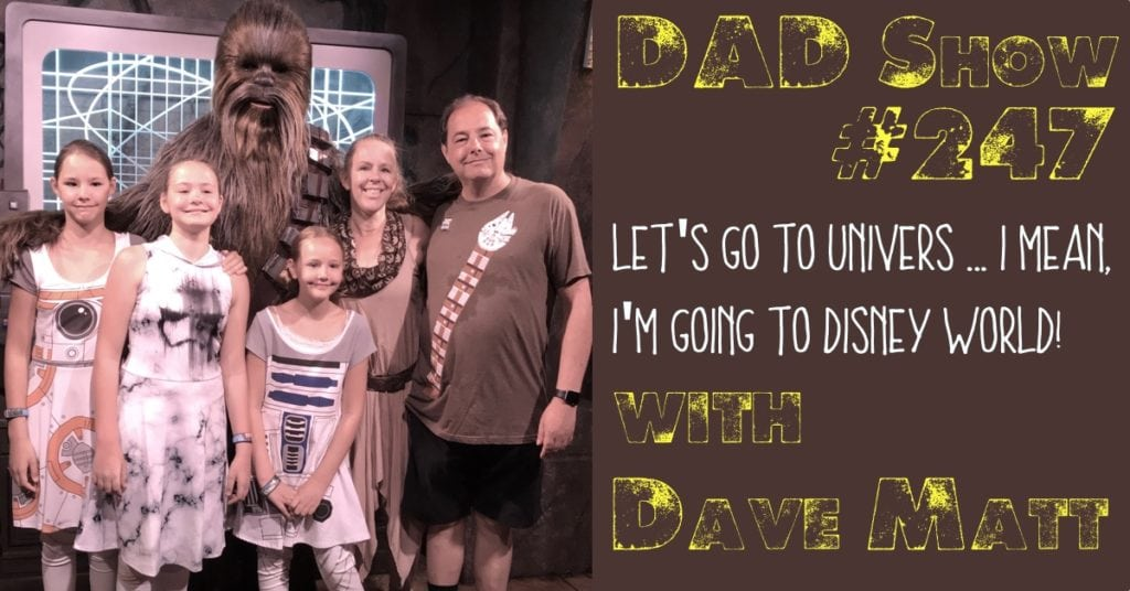 DAD Show #247 - Let's go to Univers...I mean, I'm going to Disney World! with David Matt