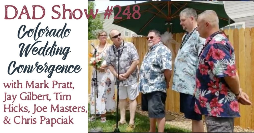 DAD Show #248 - Colorado Wedding Convergence with Host Aaron Rittmaster and guests Mark Pratt, Jay Gilbert, Tim Hicks, Joe Masters, and Chris Papciak