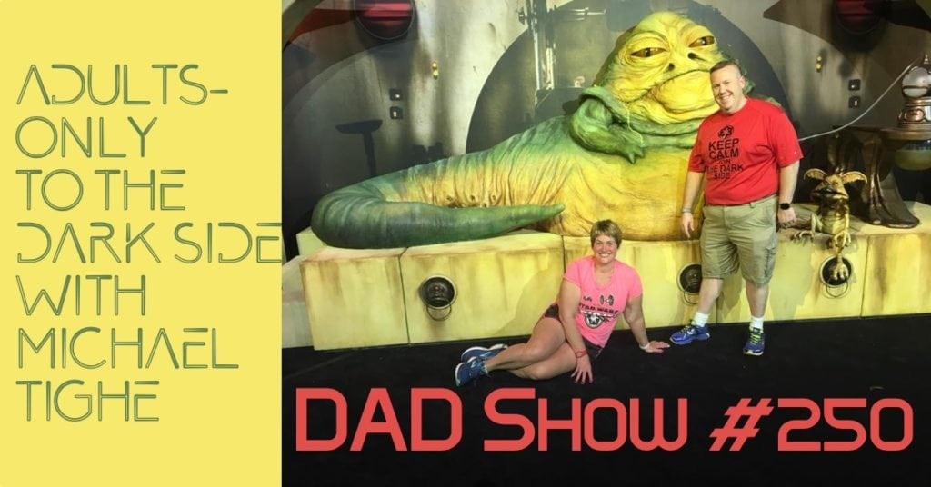 DAD Show #250 - Adults-Only to the Dark Side with Michael Tighe and host Aaron Rittmaster