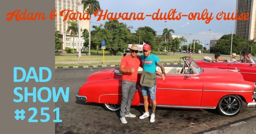 DAD Show #251 - Adam & Tara Havana-dults only cruise with Adam Dale and host Aaron Rittmaster