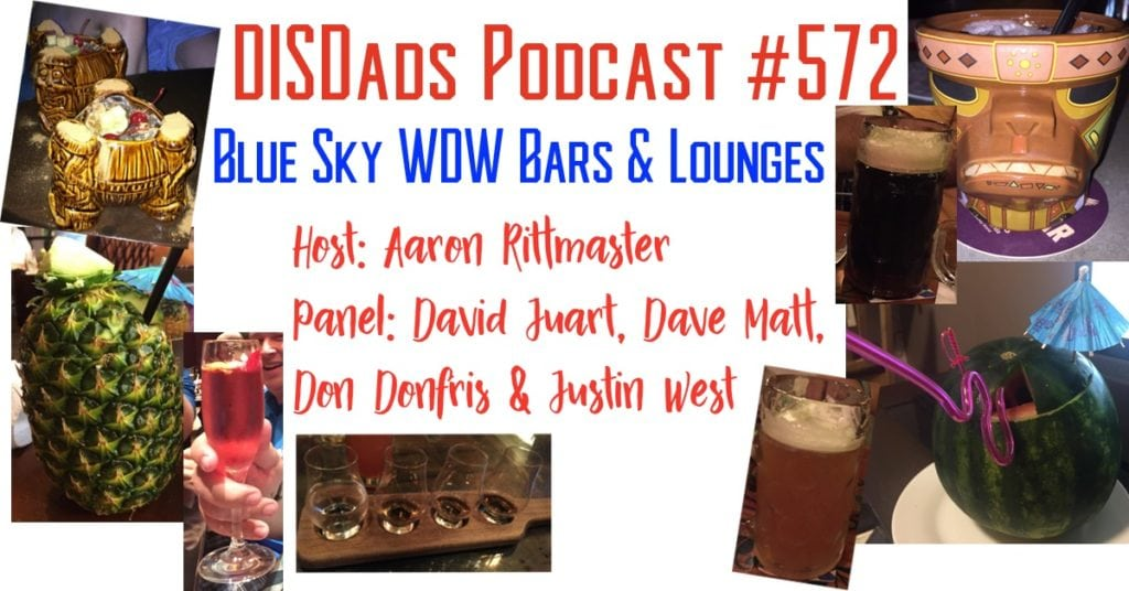 DISDads Podcast #572 - Blue Sky WDW Bars & Lounges with Host Aaron Rittmaster and Panelists David Juart, Dave Matt, Don Donfris & Justin West