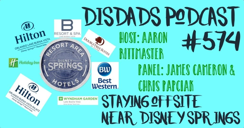 Staying Offsite Near Disney Springs - Episode 574 with Aaron Rittmaster, Chris Papciak and James Cameron