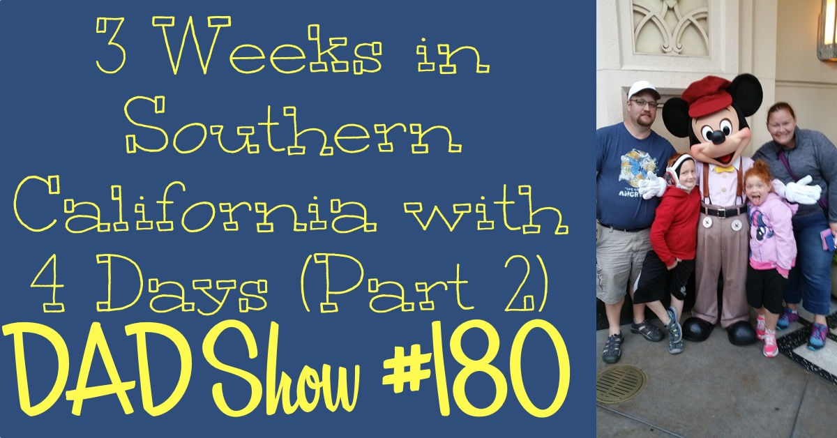 DAD Show #180 - 3 Weeks in Southern California with 4 Days with Corey Day