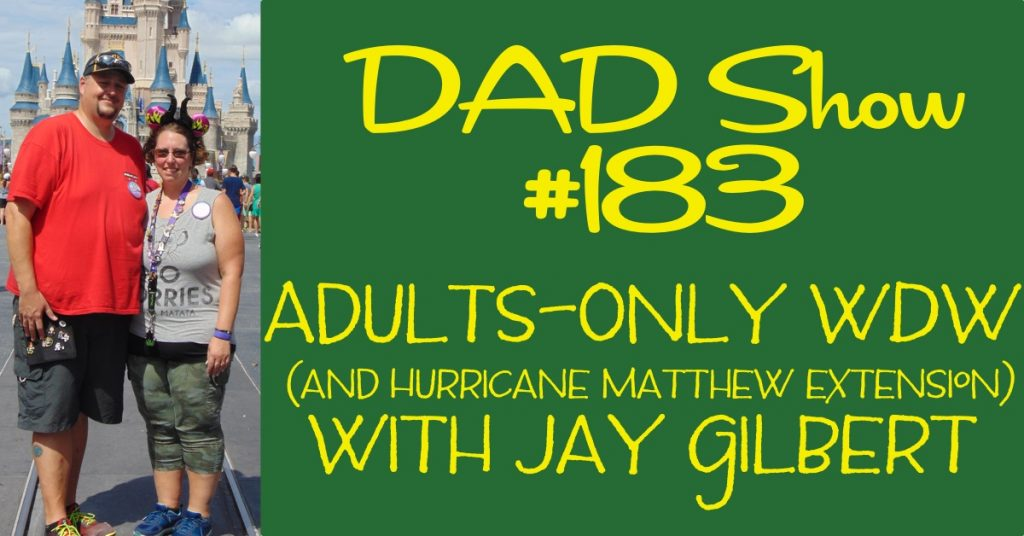 DAD Show #183 - Adults-Only WDW (and Hurricane Matthew Extension) with Jay Gilbert