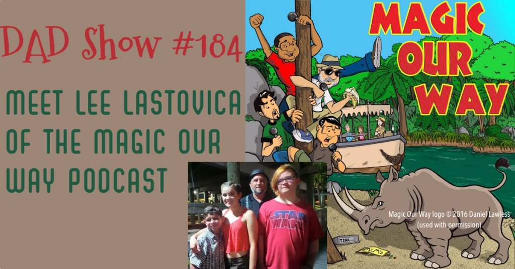 DAD Show #184 - Meet Lee Lastovica of the Magic Our Way Podcast