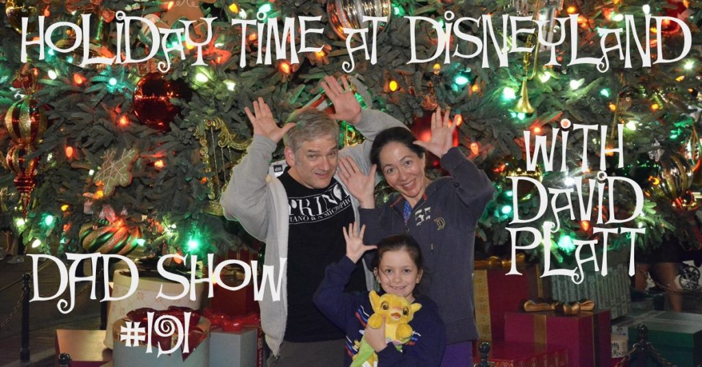 DAD Show #191 - Holiday Time at Disneyland with David Platt