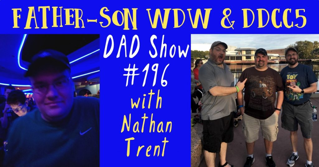 DAD Show #196 - Father-Son WDW and DDCC5 with Nathan Trent
