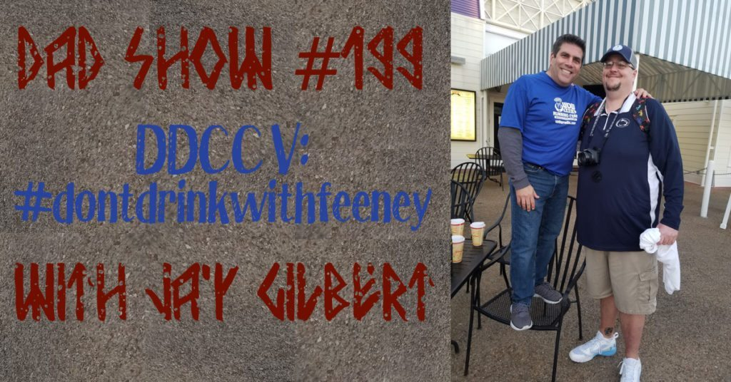 DAD Show #199 - DDCC V: #dontdrinkwithfeeney with Jay Gilbert