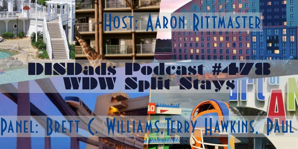 WDW Split Stays - Episode 478 with host Aaron Rittmaster and Panelists Brett C. Williams, Terry Hawkins, and Paul