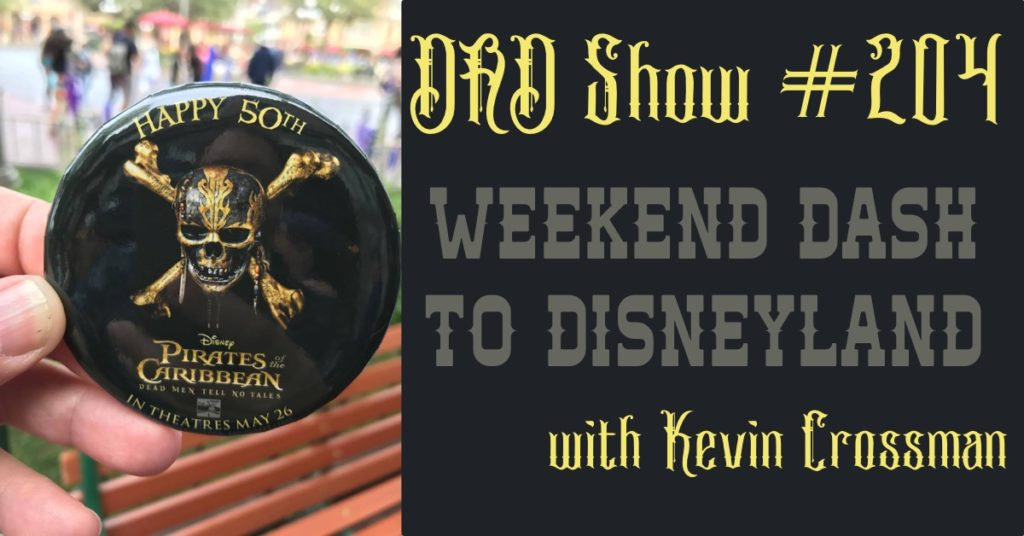 DAD Show #204 - Weekend Dash to Disneyland with Kevin Crossman and host Aaron Rittmaster