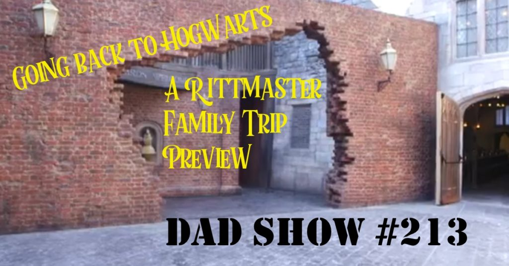 DAD Show #213 - Going Back to Hogwarts: A Rittmaster Family Trip Preview