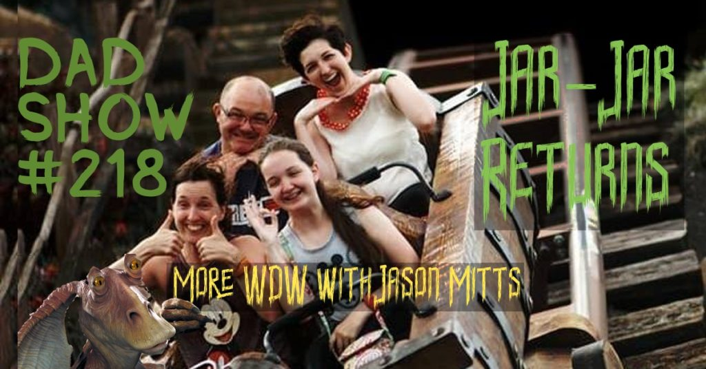 DAD Show #218 - Jar-Jar Returns: More WDW with Jason Mitts