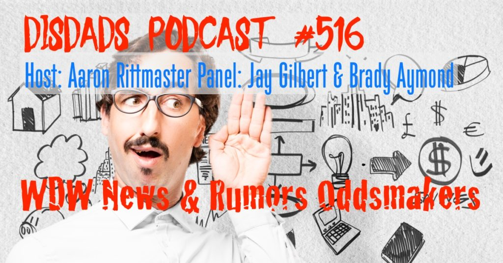 Episode 516 - WDW News & Rumors Oddsmakers with Aaron Rittmaster, Brady Aymond, and Jay Gilbert