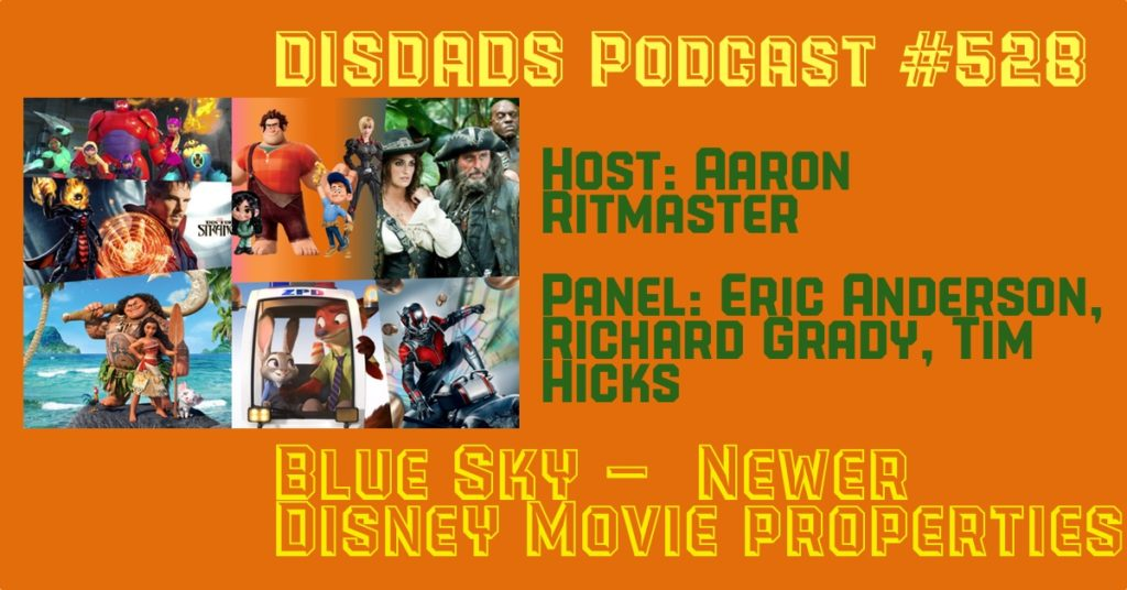 DISDads Podcast Episode 528 - Blue Sky: Newer Disney Movie Properties with host Aaron Rittmaster and panelists Eric Anderson, Richard Grady, and Tim Hicks