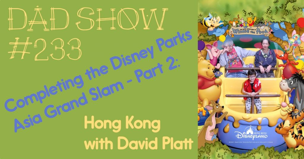 DAD Show #233 - Completing the Disney Parks Asia Grand Slam - Part 2, Hong Kong, with David Platt