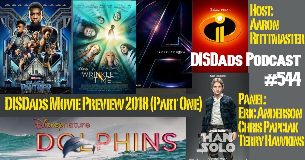 Episode 544 - The DISDads Movie Preview Show 2018 (Part 1) with Aaron Rittmaster, Eric Anderson, Chris Papciak and Terry Hawkins