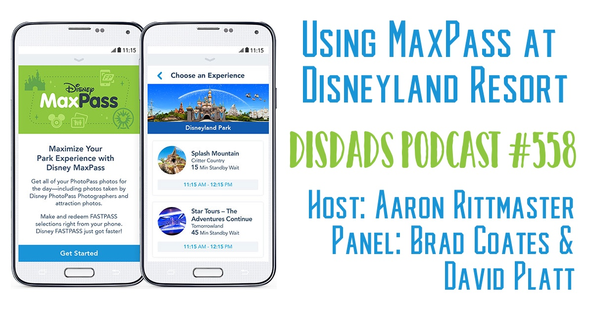 Episode 558 - Aaron Rittmaster, Brad Coates and David Platt talk about Using MaxPass at Disneyland
